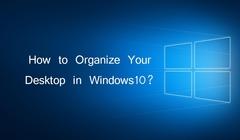 How to Organize Your Desktop in Windows10?